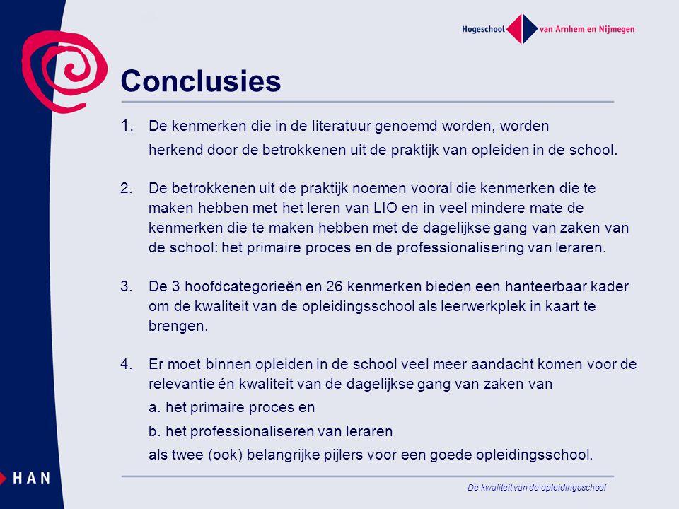 De kwaliteit van de opleidingsschool Conclusies 1. De kenmerken die in de literatuur genoemd worden, worden herkend door de betrokkenen uit de praktij