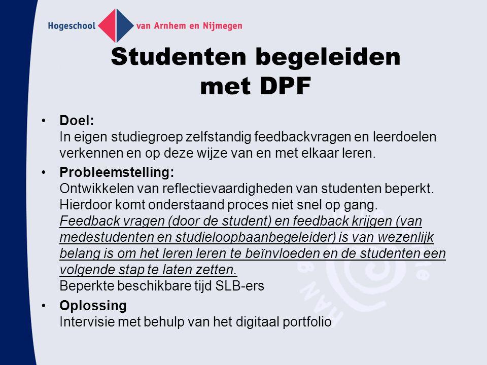 Studenten begeleiden met DPF Doel: In eigen studiegroep zelfstandig feedbackvragen en leerdoelen verkennen en op deze wijze van en met elkaar leren.