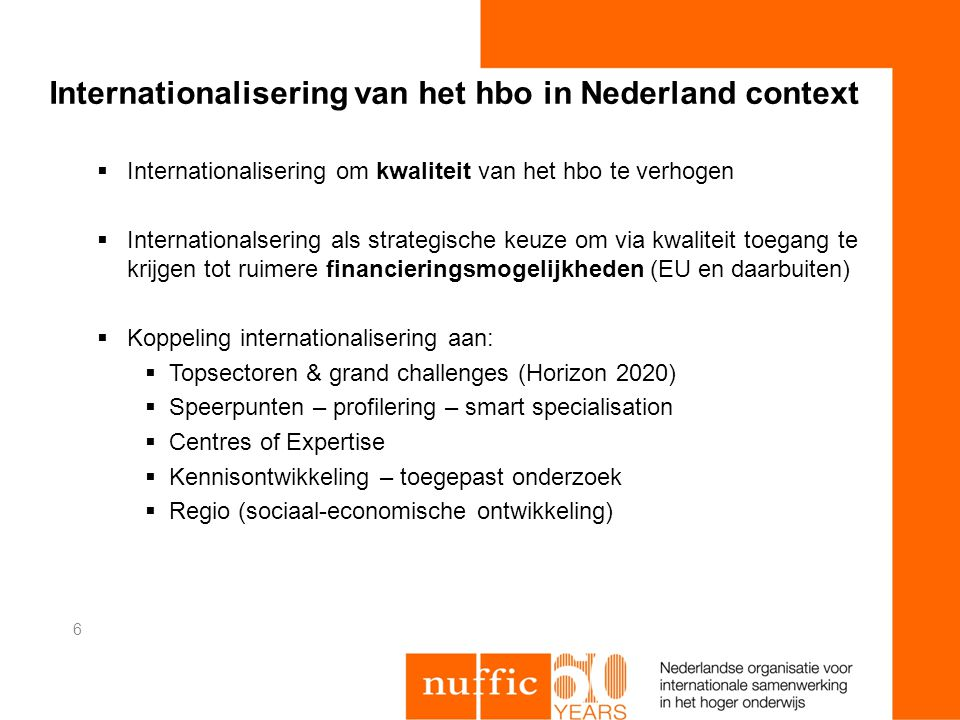 Internationalisering van het hbo in Nederland context  Internationalisering om kwaliteit van het hbo te verhogen  Internationalsering als strategisc