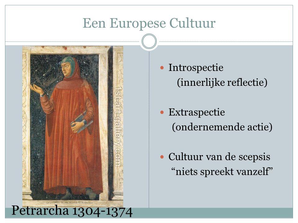 Een Europese Cultuur Introspectie (innerlijke reflectie) Extraspectie (ondernemende actie) Cultuur van de scepsis niets spreekt vanzelf Petrarcha 1304-1374