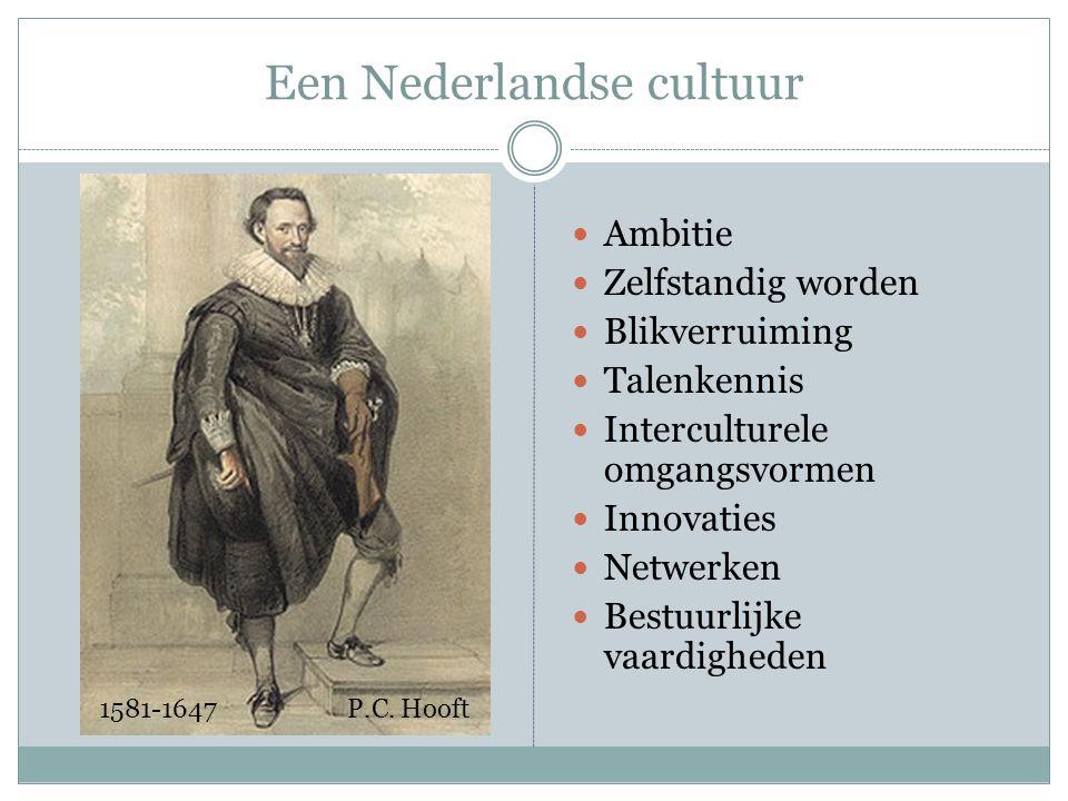 Een Nederlandse cultuur Ambitie Zelfstandig worden Blikverruiming Talenkennis Interculturele omgangsvormen Innovaties Netwerken Bestuurlijke vaardigheden 1581-1647 P.C.