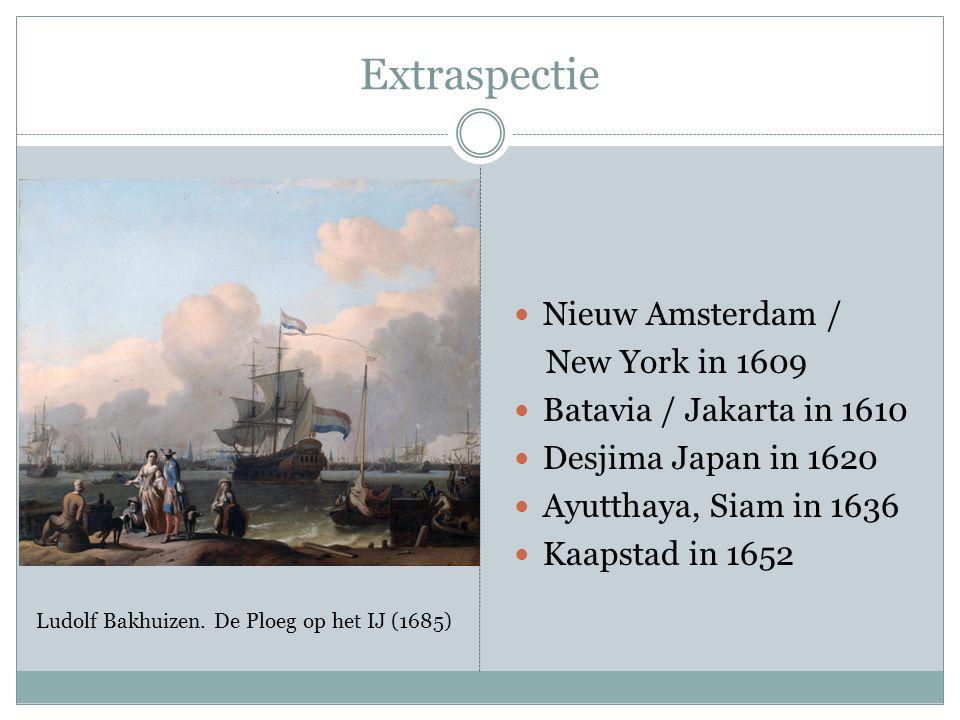 Extraspectie Nieuw Amsterdam / New York in 1609 Batavia / Jakarta in 1610 Desjima Japan in 1620 Ayutthaya, Siam in 1636 Kaapstad in 1652 Ludolf Bakhuizen.