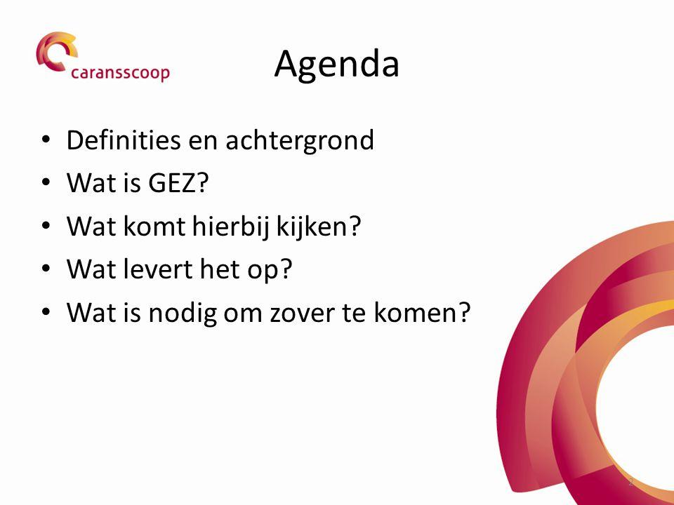2 Agenda Definities en achtergrond Wat is GEZ.Wat komt hierbij kijken.