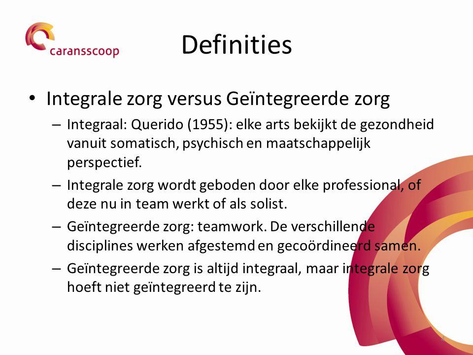 Definities Integrale zorg versus Geïntegreerde zorg – Integraal: Querido (1955): elke arts bekijkt de gezondheid vanuit somatisch, psychisch en maatschappelijk perspectief.