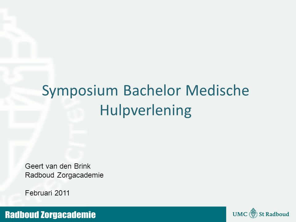 Symposium Bachelor Medische Hulpverlening Geert van den Brink Radboud Zorgacademie Februari 2011