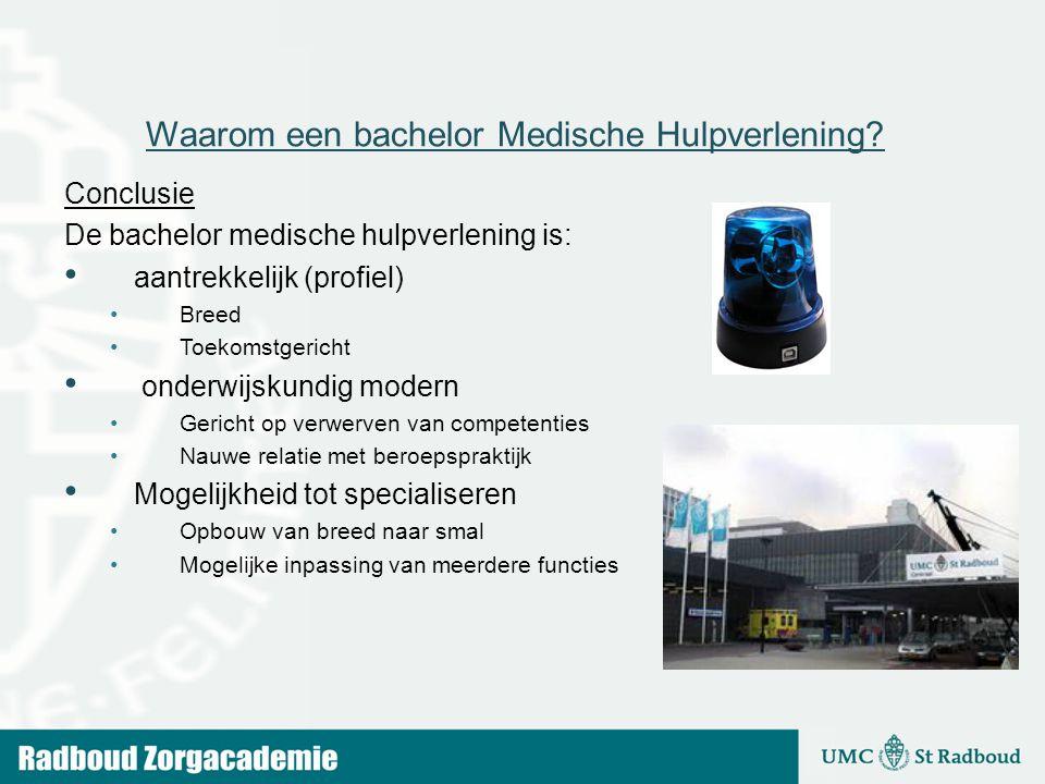 Conclusie De bachelor medische hulpverlening is: aantrekkelijk (profiel) Breed Toekomstgericht onderwijskundig modern Gericht op verwerven van compete