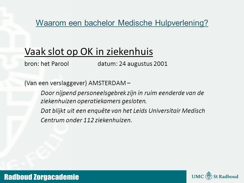 Waarom een bachelor Medische Hulpverlening? Vaak slot op OK in ziekenhuis bron: het Parool datum: 24 augustus 2001 (Van een verslaggever) AMSTERDAM –