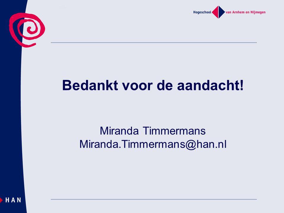 Bedankt voor de aandacht! Miranda Timmermans Miranda.Timmermans@han.nl