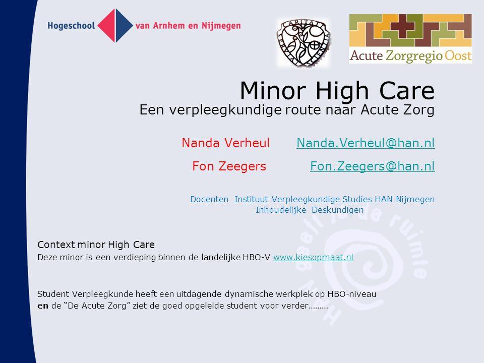 Minor High Care Een verpleegkundige route naar Acute Zorg Nanda Verheul Nanda.Verheul@han.nl Fon Zeegers Fon.Zeegers@han.nl Docenten Instituut Verplee