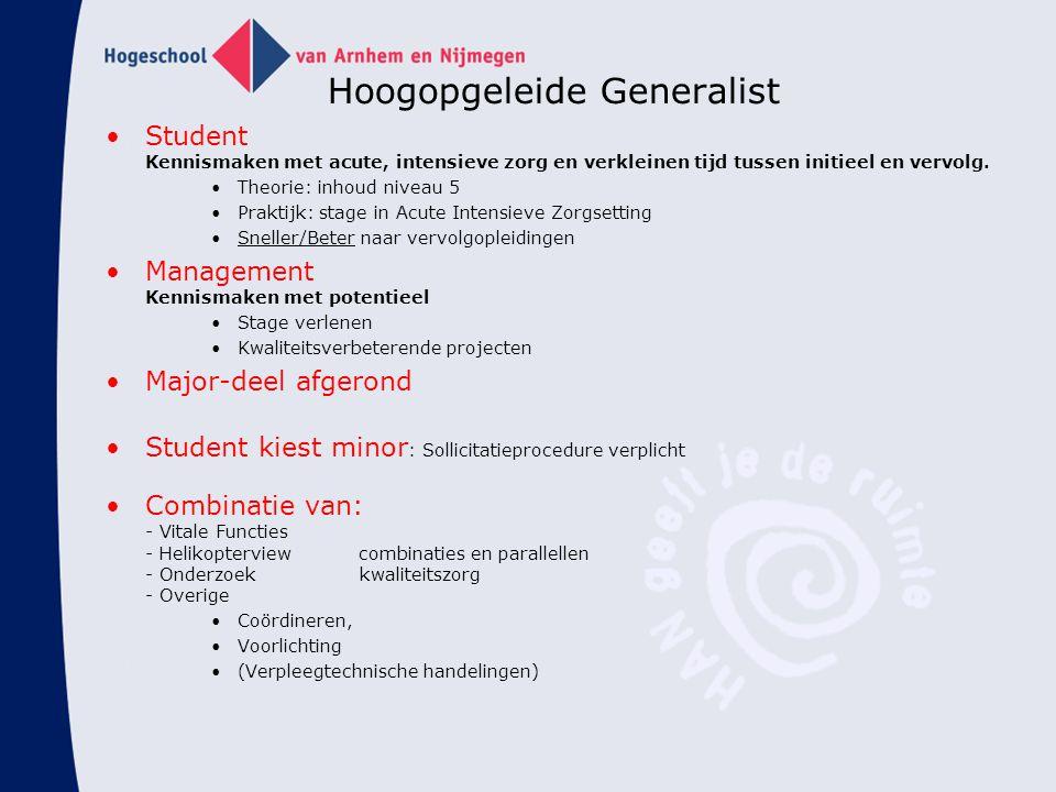 Hoogopgeleide Generalist Student Kennismaken met acute, intensieve zorg en verkleinen tijd tussen initieel en vervolg. Theorie: inhoud niveau 5 Prakti