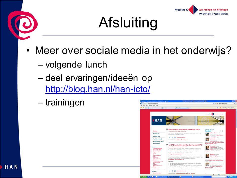 Afsluiting Meer over sociale media in het onderwijs? –volgende lunch –deel ervaringen/ideeën op http://blog.han.nl/han-icto/ http://blog.han.nl/han-ic
