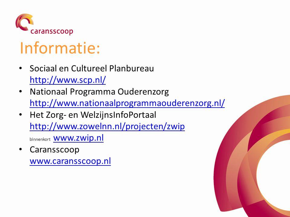 Informatie: Sociaal en Cultureel Planbureau http://www.scp.nl/ Nationaal Programma Ouderenzorg http://www.nationaalprogrammaouderenzorg.nl/ Het Zorg-
