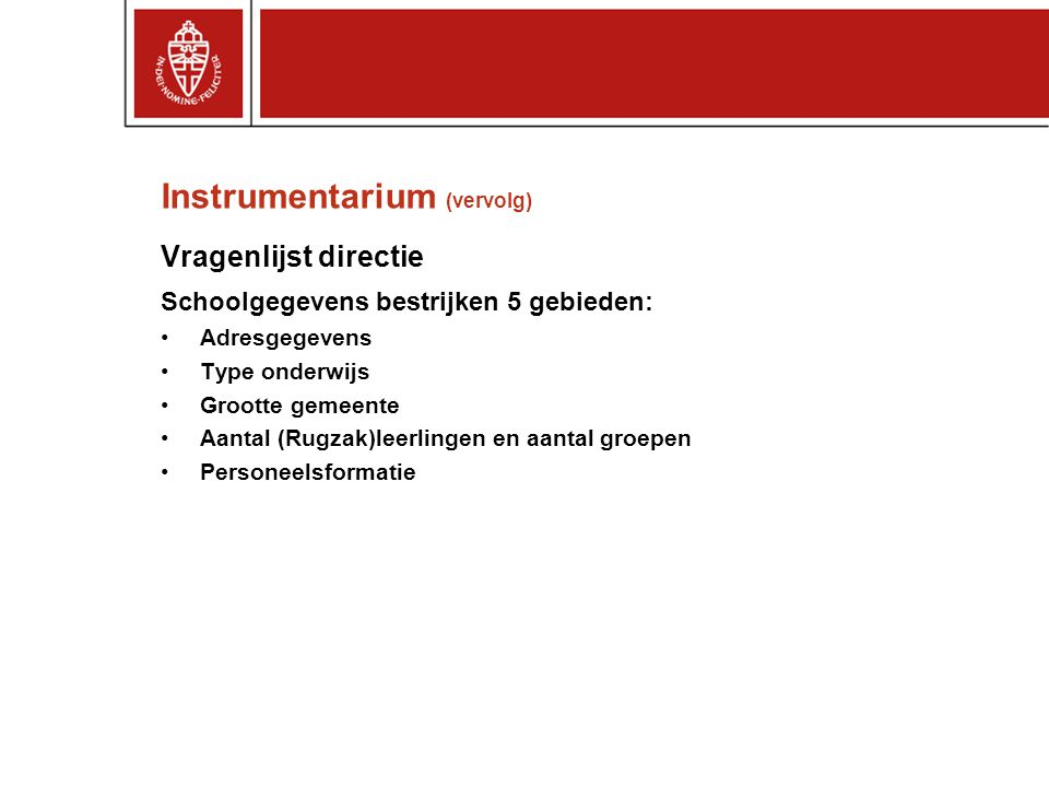 Instrumentarium (vervolg) Vragenlijst directie Schoolgegevens bestrijken 5 gebieden: Adresgegevens Type onderwijs Grootte gemeente Aantal (Rugzak)leer