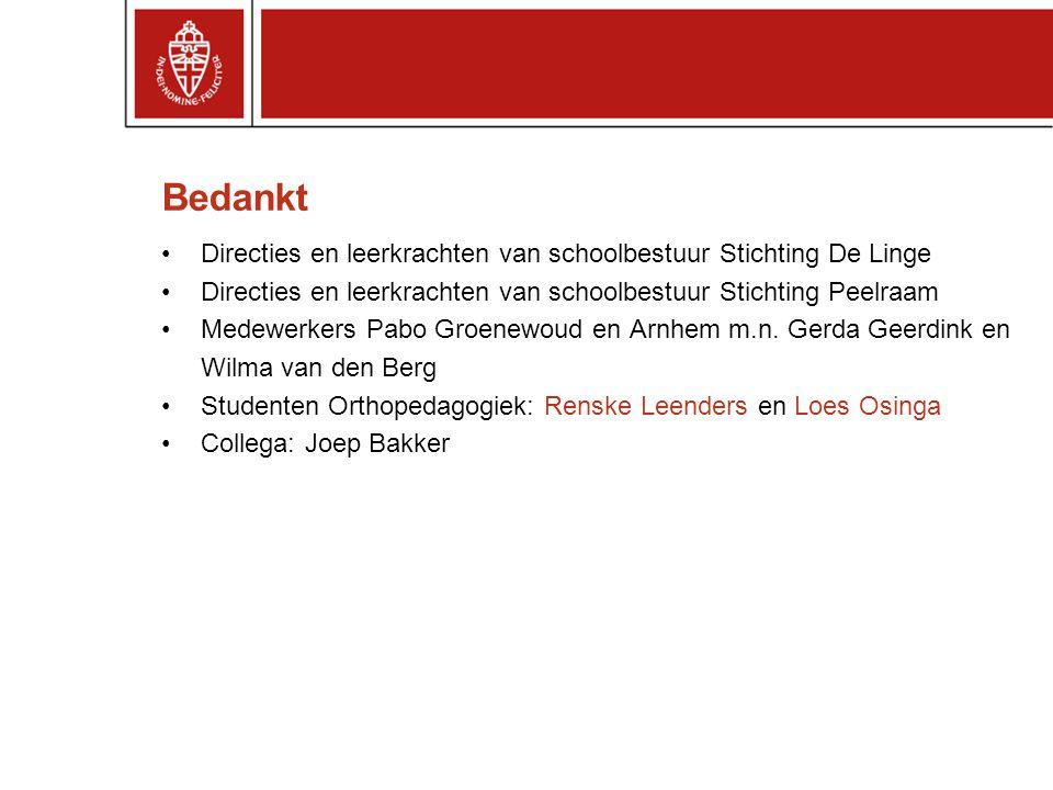 Bedankt Directies en leerkrachten van schoolbestuur Stichting De Linge Directies en leerkrachten van schoolbestuur Stichting Peelraam Medewerkers Pabo