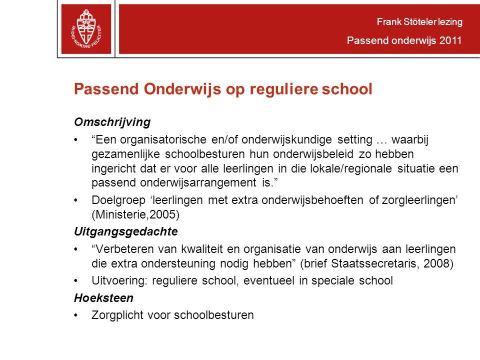 """Passend Onderwijs op reguliere school Omschrijving """"Een organisatorische en/of onderwijskundige setting … waarbij gezamenlijke schoolbesturen hun onde"""