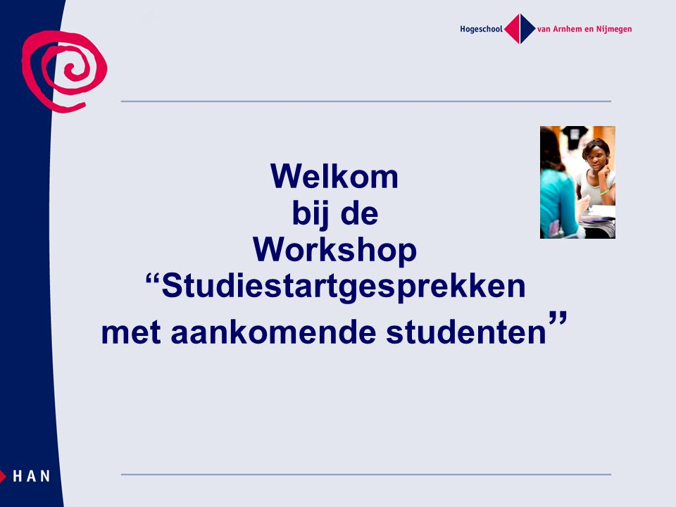 """Welkom bij de Workshop """"Studiestartgesprekken met aankomende studenten """""""