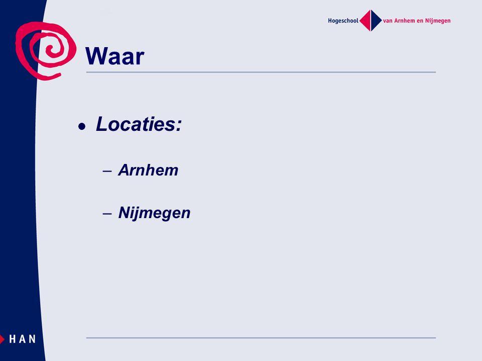Locaties: –Arnhem –Nijmegen Waar