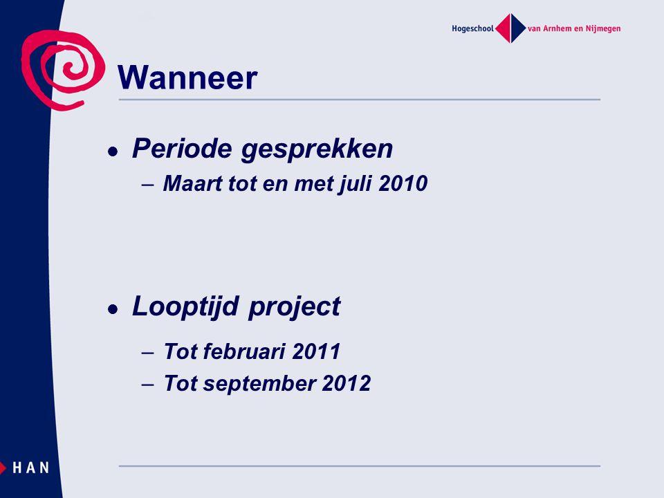 Periode gesprekken –Maart tot en met juli 2010 Looptijd project –Tot februari 2011 –Tot september 2012 Wanneer