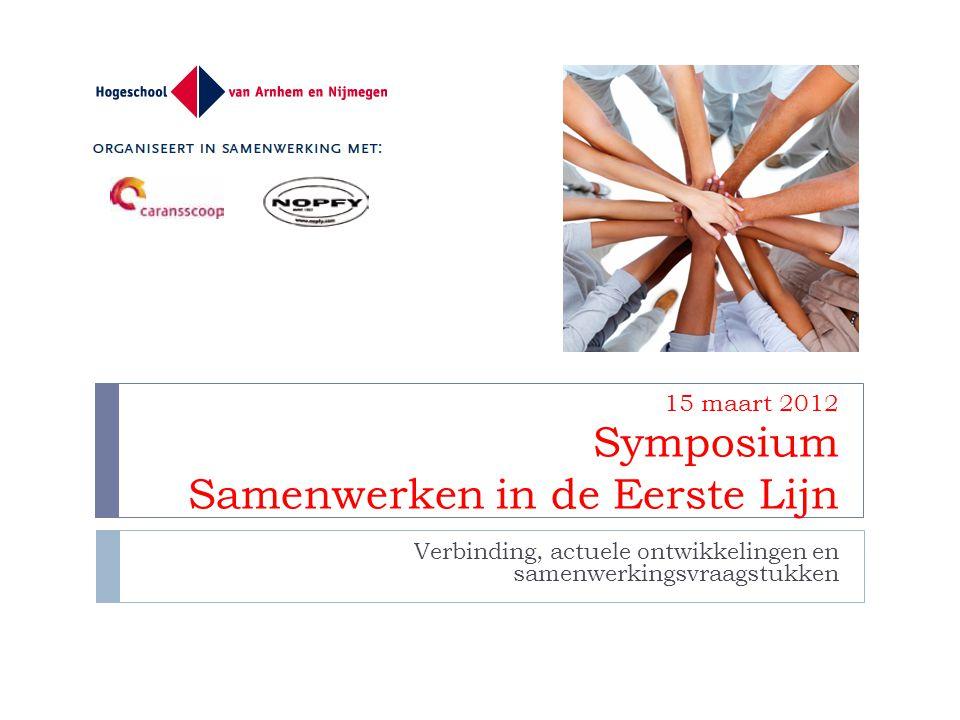 15 maart 2012 Symposium Samenwerken in de Eerste Lijn Verbinding, actuele ontwikkelingen en samenwerkingsvraagstukken