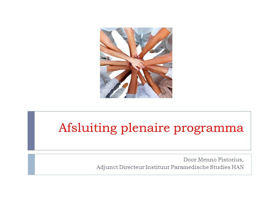Afsluiting plenaire programma Door Menno Pistorius, Adjunct Directeur Instituut Paramedische Studies HAN