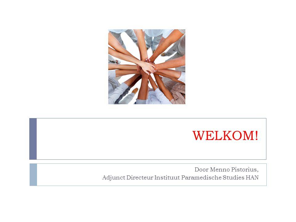 WELKOM! Door Menno Pistorius, Adjunct Directeur Instituut Paramedische Studies HAN