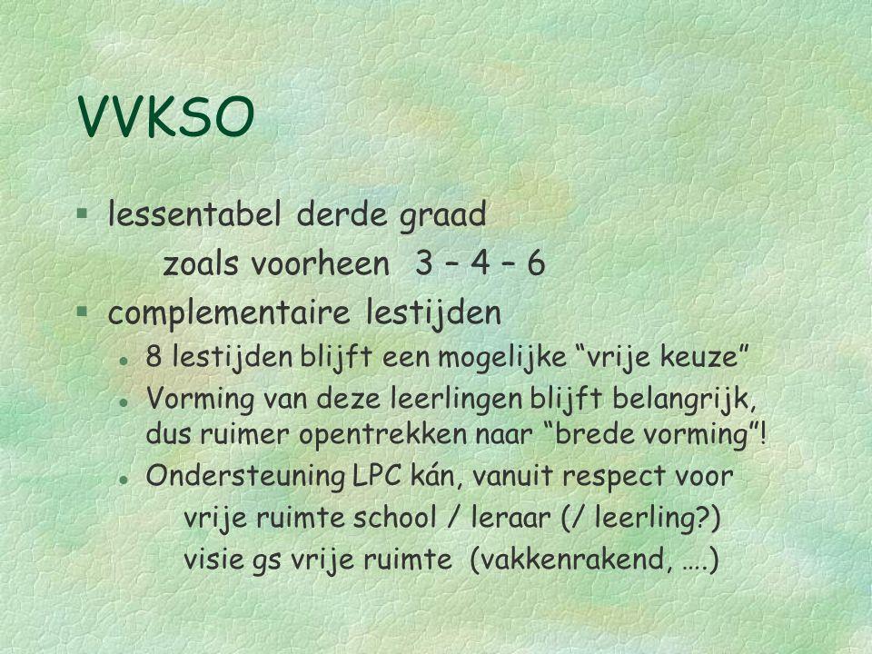 """VVKSO §lessentabel derde graad zoals voorheen 3 – 4 – 6 §complementaire lestijden l 8 lestijden blijft een mogelijke """"vrije keuze"""" l Vorming van deze"""