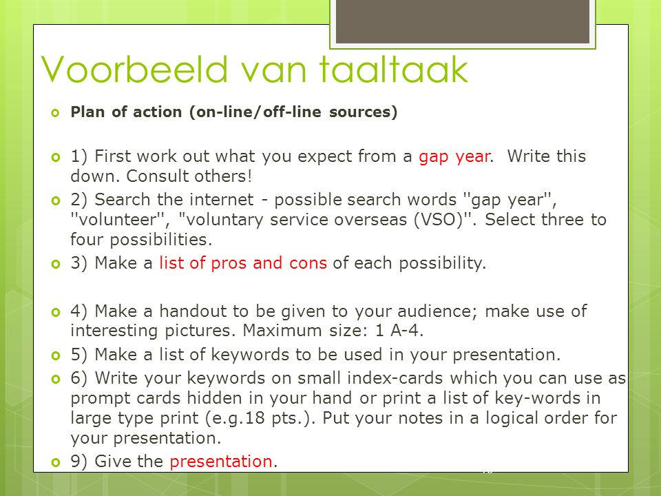 Voorbeeld van taaltaak 16  Plan of action (on-line/off-line sources)  1) First work out what you expect from a gap year. Write this down. Consult ot