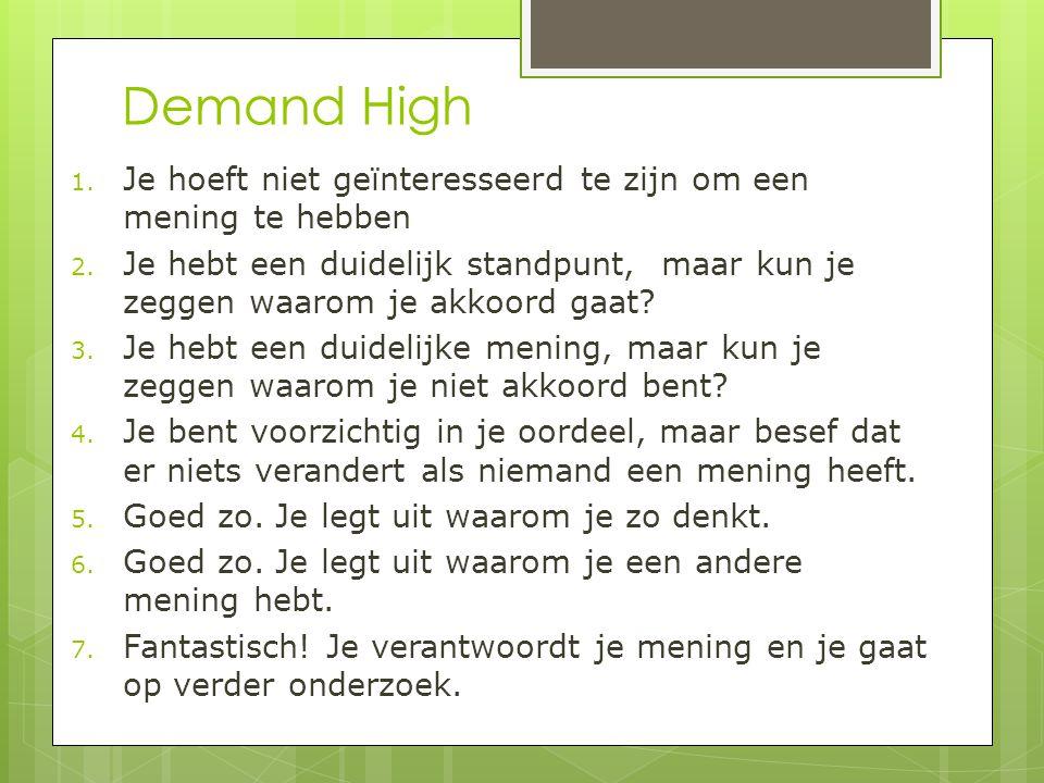Demand High 1. Je hoeft niet geïnteresseerd te zijn om een mening te hebben 2. Je hebt een duidelijk standpunt, maar kun je zeggen waarom je akkoord g