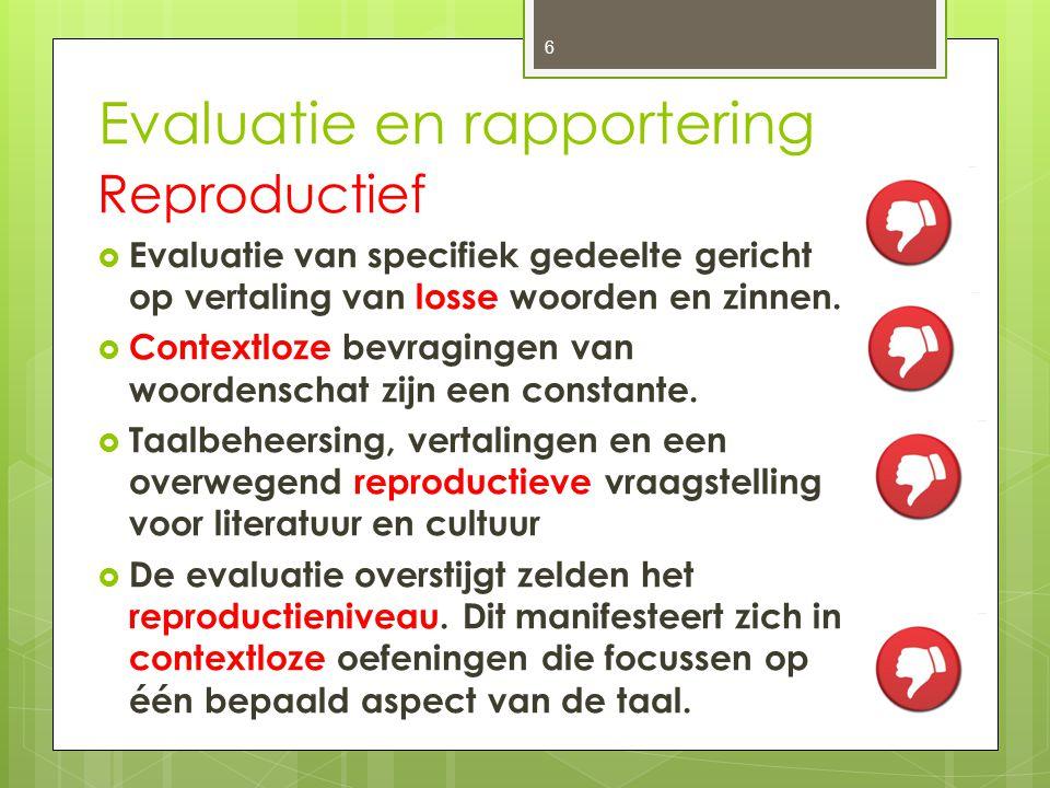 Evaluatie en rapportering Reproductief  Evaluatie van specifiek gedeelte gericht op vertaling van losse woorden en zinnen.  Contextloze bevragingen