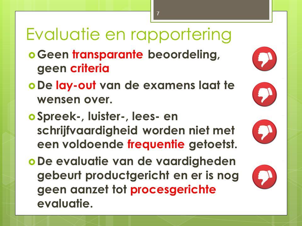 Evaluatie en rapportering  Geen transparante beoordeling, geen criteria  De lay-out van de examens laat te wensen over.  Spreek-, luister-, lees- e