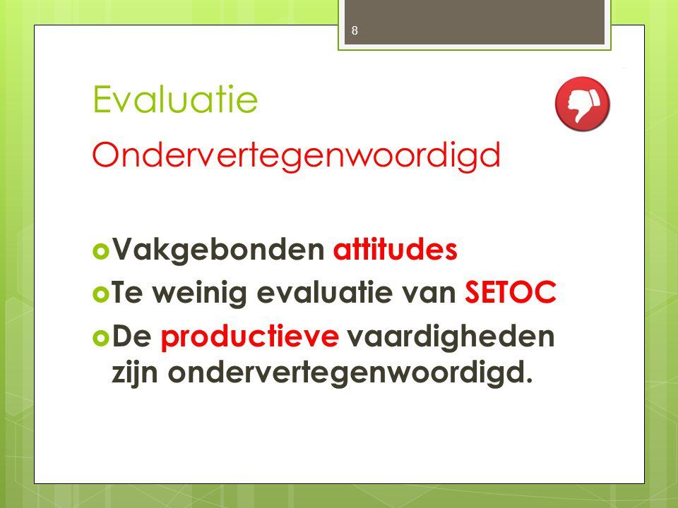 Evaluatie Ondervertegenwoordigd  Vakgebonden attitudes  Te weinig evaluatie van SETOC  De productieve vaardigheden zijn ondervertegenwoordigd. 8