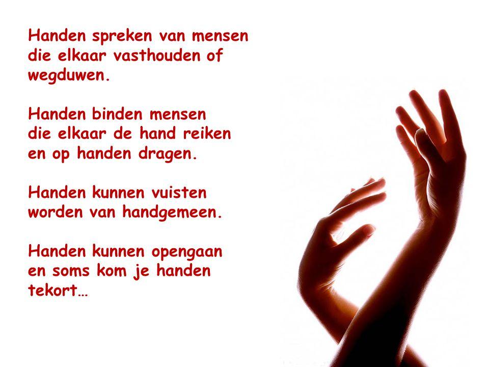 Handen spreken van mensen die elkaar vasthouden of wegduwen. Handen binden mensen die elkaar de hand reiken en op handen dragen. Handen kunnen vuisten
