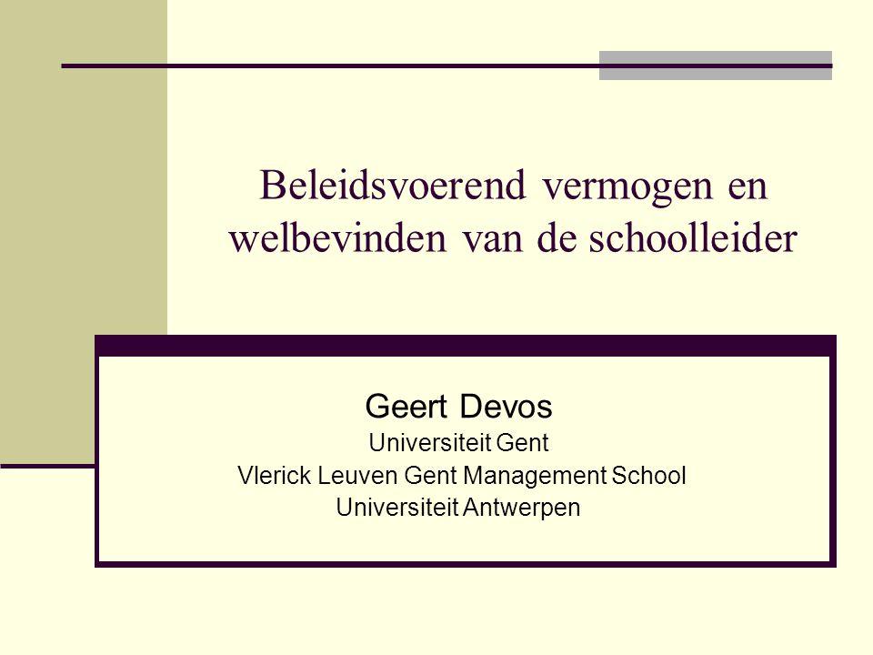 Beleidsvoerend vermogen en welbevinden van de schoolleider Geert Devos Universiteit Gent Vlerick Leuven Gent Management School Universiteit Antwerpen