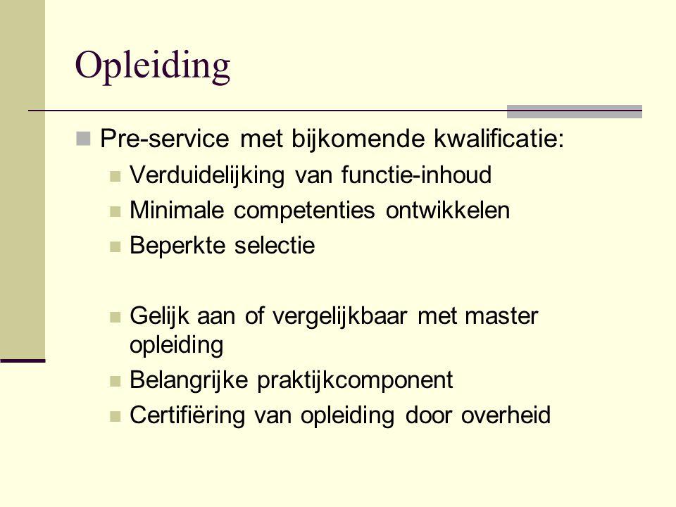 Opleiding Pre-service met bijkomende kwalificatie: Verduidelijking van functie-inhoud Minimale competenties ontwikkelen Beperkte selectie Gelijk aan o