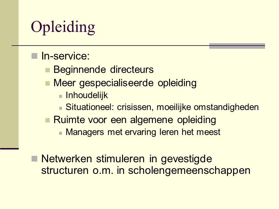 Opleiding In-service: Beginnende directeurs Meer gespecialiseerde opleiding Inhoudelijk Situationeel: crisissen, moeilijke omstandigheden Ruimte voor