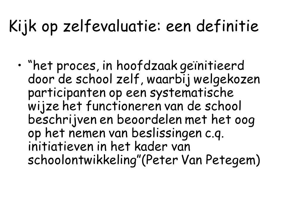 """Kijk op zelfevaluatie: een definitie """"het proces, in hoofdzaak geïnitieerd door de school zelf, waarbij welgekozen participanten op een systematische"""