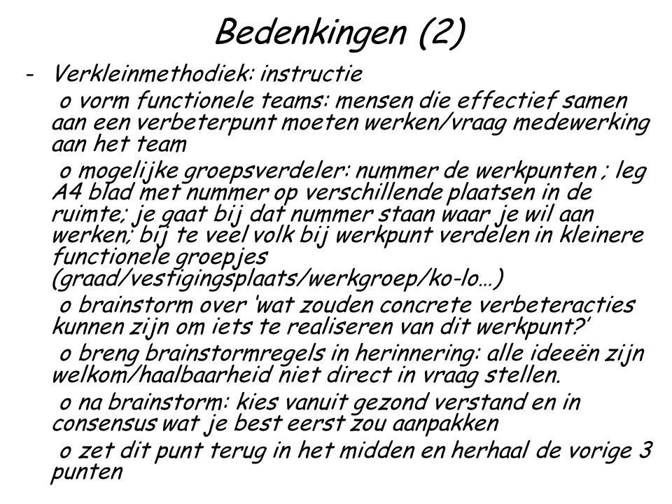 Bedenkingen (2) -Verkleinmethodiek: instructie o vorm functionele teams: mensen die effectief samen aan een verbeterpunt moeten werken/vraag medewerki