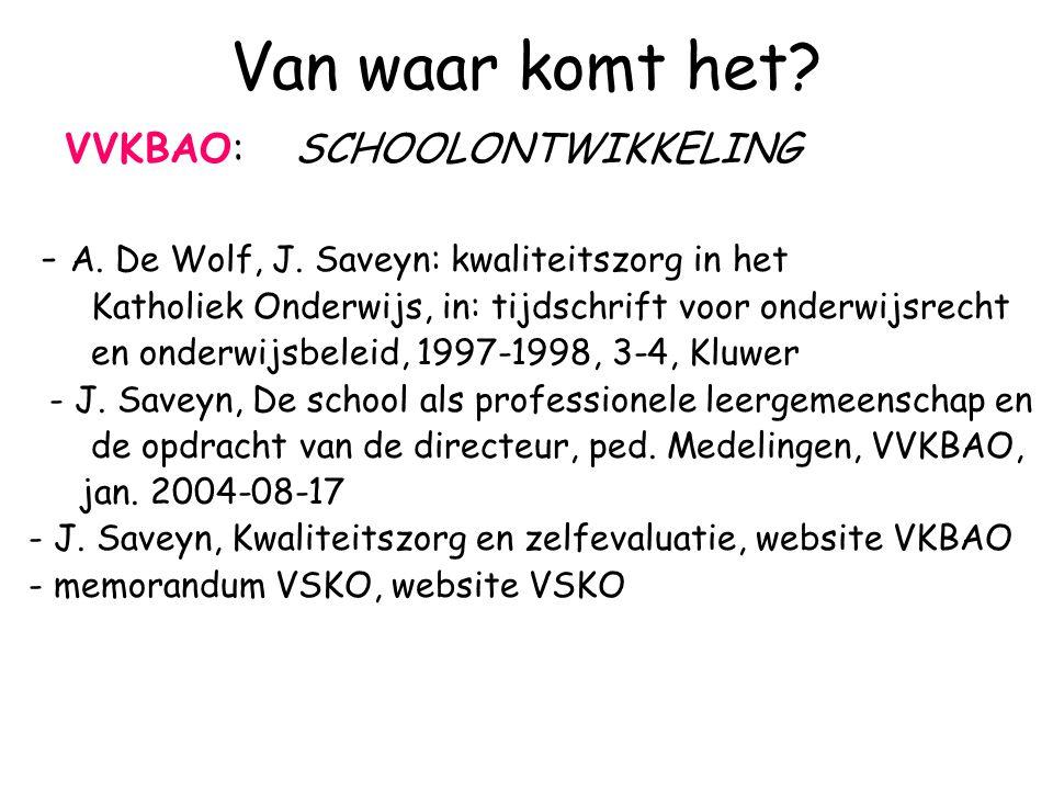 Van waar komt het? VVKBAO: SCHOOLONTWIKKELING - A. De Wolf, J. Saveyn: kwaliteitszorg in het Katholiek Onderwijs, in: tijdschrift voor onderwijsrecht