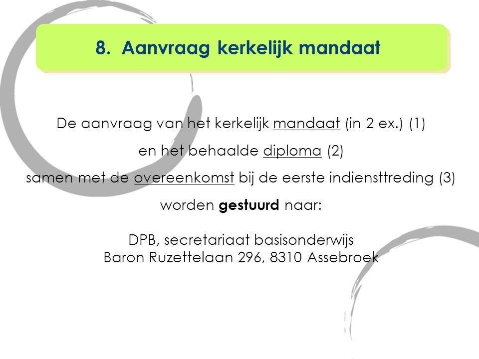 De aanvraag van het kerkelijk mandaat (in 2 ex.) (1) en het behaalde diploma (2) samen met de overeenkomst bij de eerste indiensttreding (3) worden ge