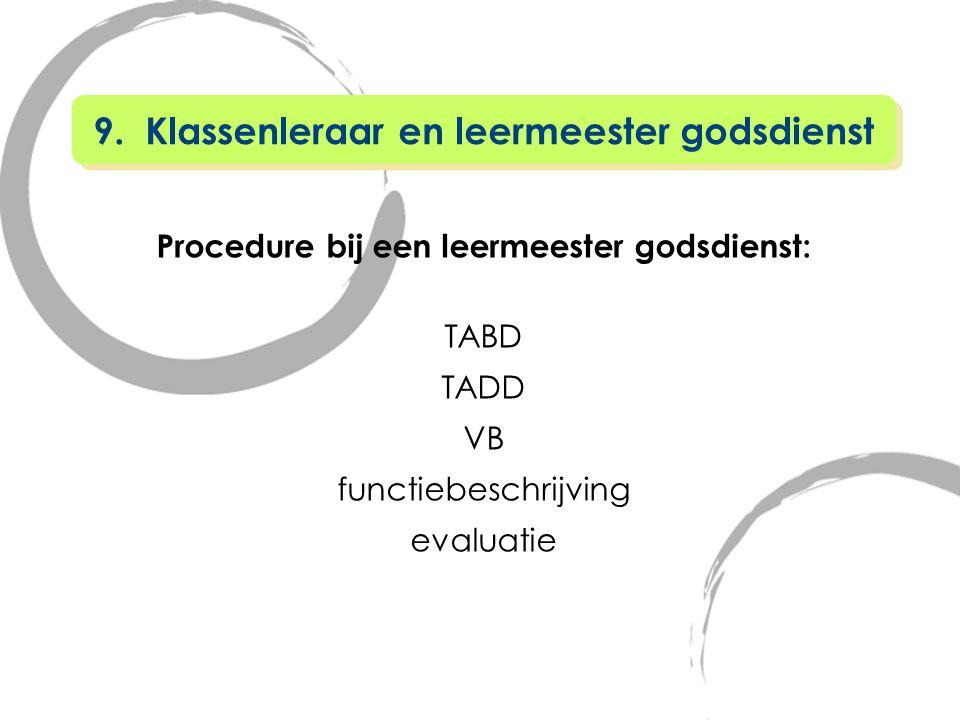 Procedure bij een leermeester godsdienst: TABD TADD VB functiebeschrijving evaluatie 9. Klassenleraar en leermeester godsdienst