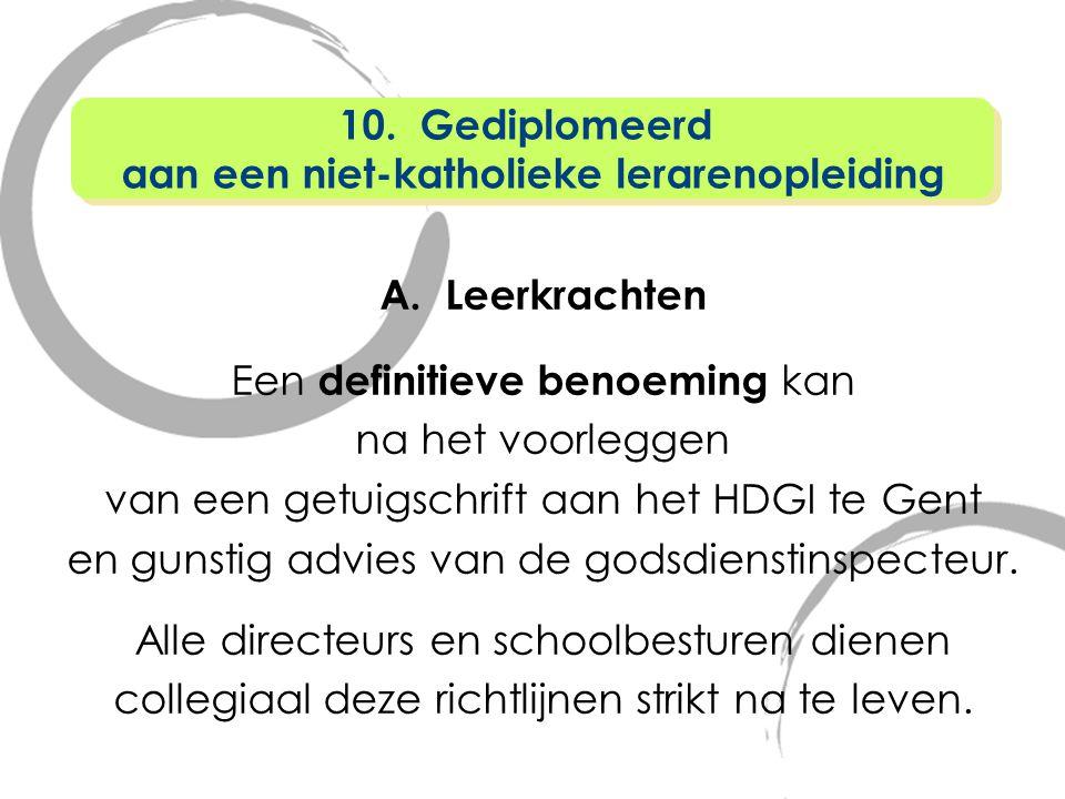 A. Leerkrachten Een definitieve benoeming kan na het voorleggen van een getuigschrift aan het HDGI te Gent en gunstig advies van de godsdienstinspecte