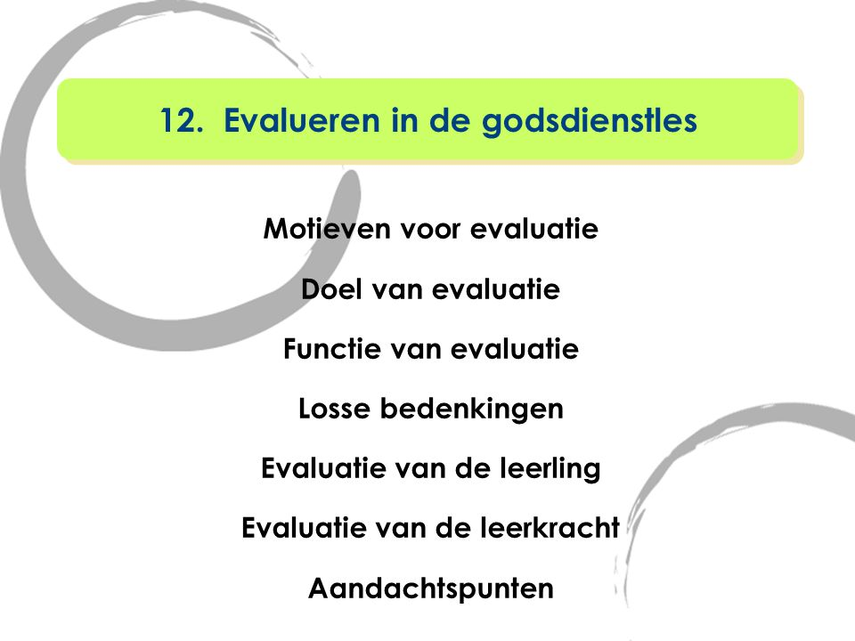 Motieven voor evaluatie Doel van evaluatie Functie van evaluatie Losse bedenkingen Evaluatie van de leerling Evaluatie van de leerkracht Aandachtspunt