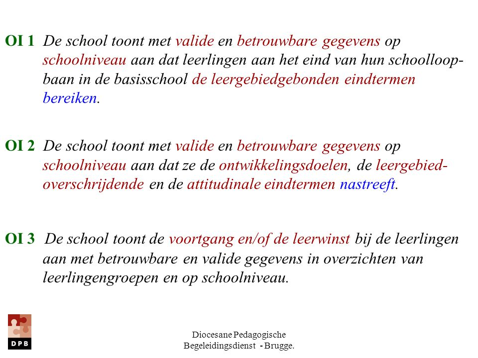 Diocesane Pedagogische Begeleidingsdienst - Brugge. OI 1 De school toont met valide en betrouwbare gegevens op schoolniveau aan dat leerlingen aan het