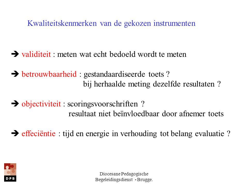 Diocesane Pedagogische Begeleidingsdienst - Brugge. Kwaliteitskenmerken van de gekozen instrumenten  validiteit : meten wat echt bedoeld wordt te met