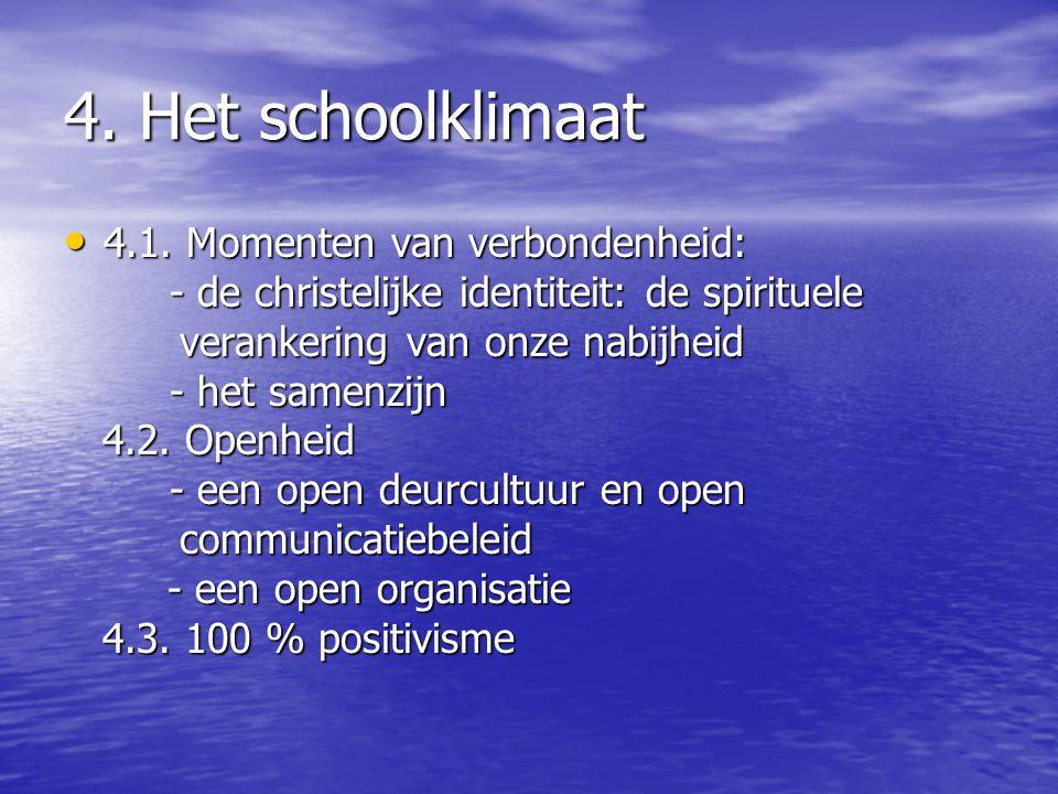 4. Het schoolklimaat 4.1. Momenten van verbondenheid: 4.1. Momenten van verbondenheid: - de christelijke identiteit: de spirituele verankering van onz