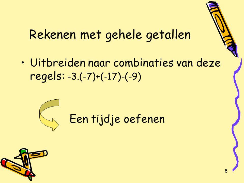 8 Rekenen met gehele getallen Uitbreiden naar combinaties van deze regels: -3.(-7)+(-17)-(-9) Een tijdje oefenen