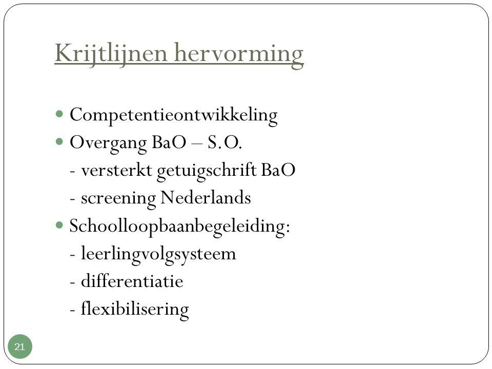 Krijtlijnen hervorming 21 Competentieontwikkeling Overgang BaO – S.O. - versterkt getuigschrift BaO - screening Nederlands Schoolloopbaanbegeleiding: