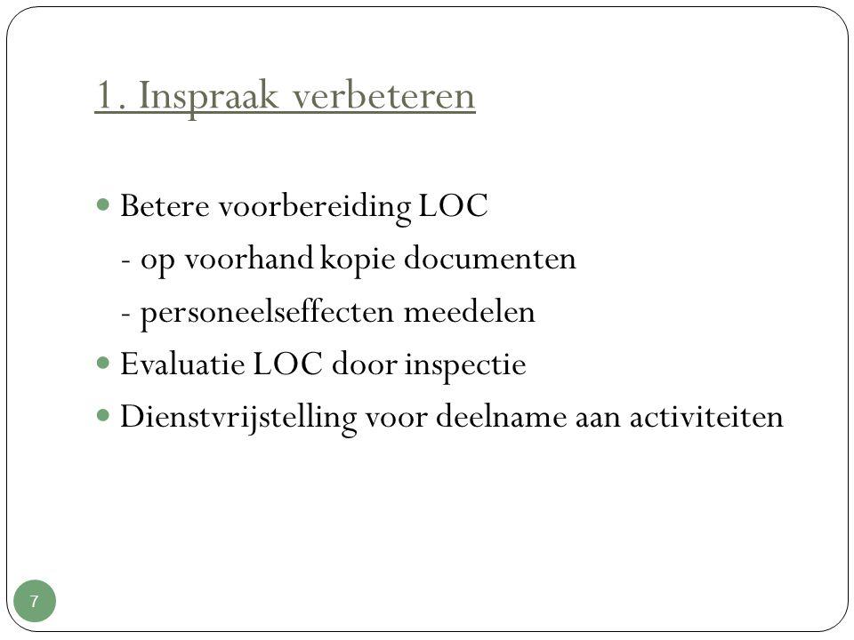1. Inspraak verbeteren 7 Betere voorbereiding LOC - op voorhand kopie documenten - personeelseffecten meedelen Evaluatie LOC door inspectie Dienstvrij
