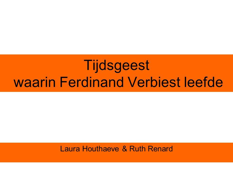 Tijdsgeest waarin Ferdinand Verbiest leefde Laura Houthaeve & Ruth Renard