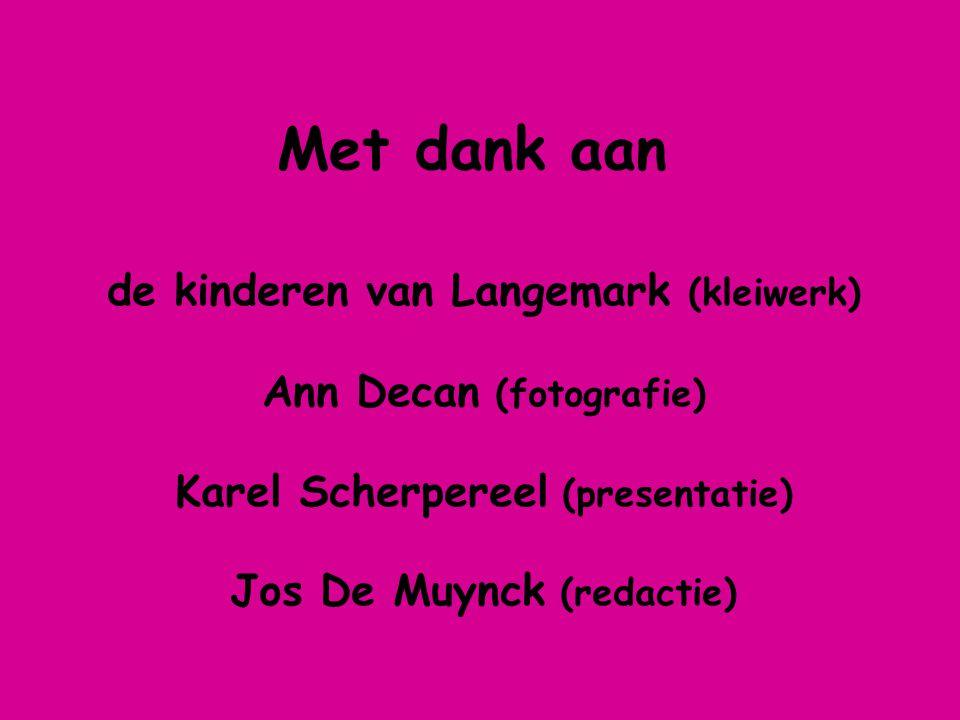 Met dank aan de kinderen van Langemark (kleiwerk) Ann Decan (fotografie) Karel Scherpereel (presentatie) Jos De Muynck (redactie)